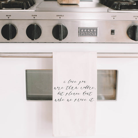 I Love You More Than Coffee Tea Towel