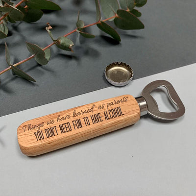 Wooden bottle opener - You don't need fun to have alcohol