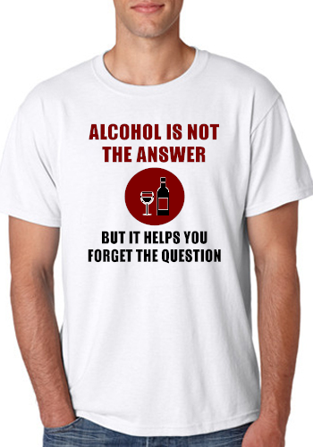 Alcohol Is not the Answer freeshipping - Dip123