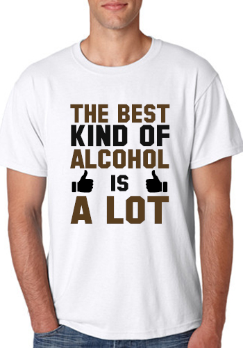 The Best Kind of Alcohol is A Lot