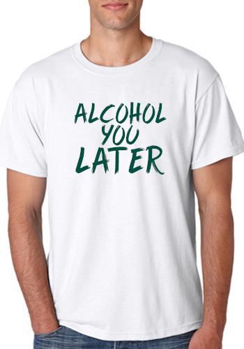 Alcohol you Later freeshipping - Dip123