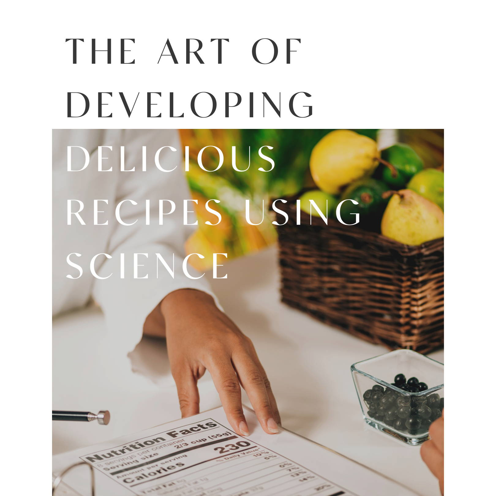 The Art of Developing Delicious Recipes Using Science