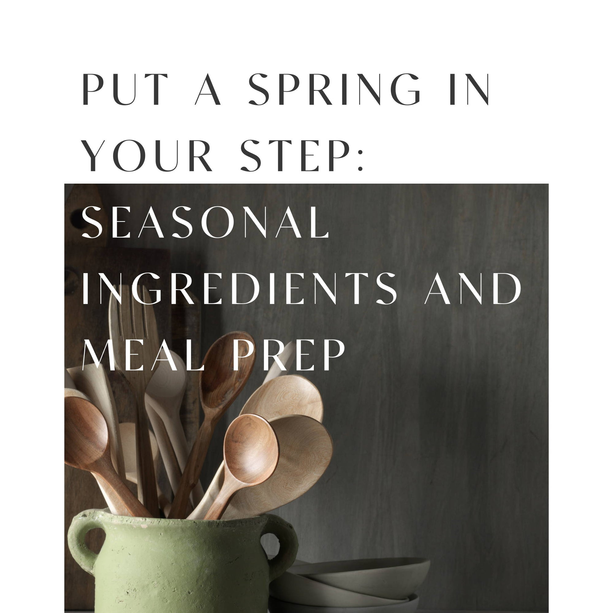 Put a Spring in Your Step, with Seasonal Ingredients and Meal Prep
