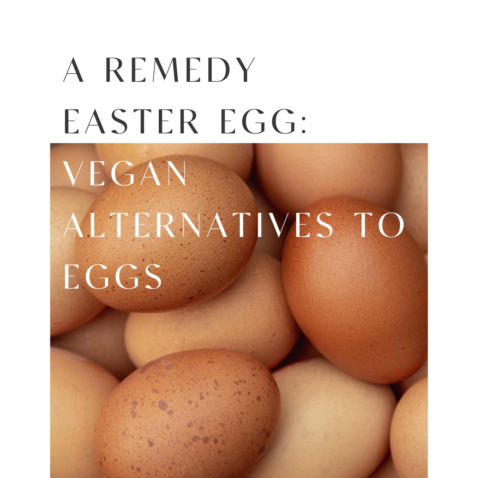 A Remedy 'Easter Egg': Vegan Alternatives to Eggs