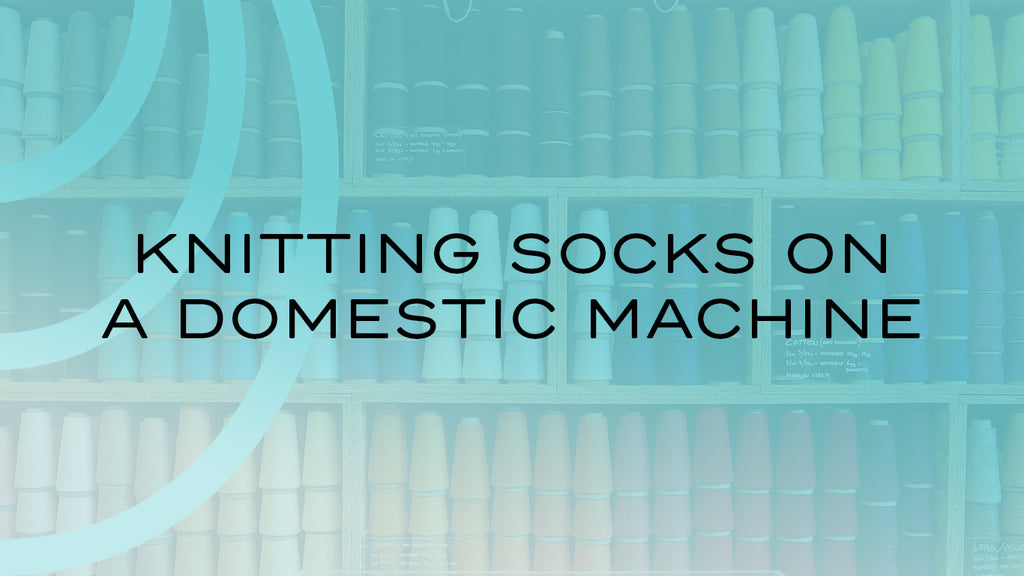 KNITTING SOCKS ON A DOMESTIC KNITTING MACHINE