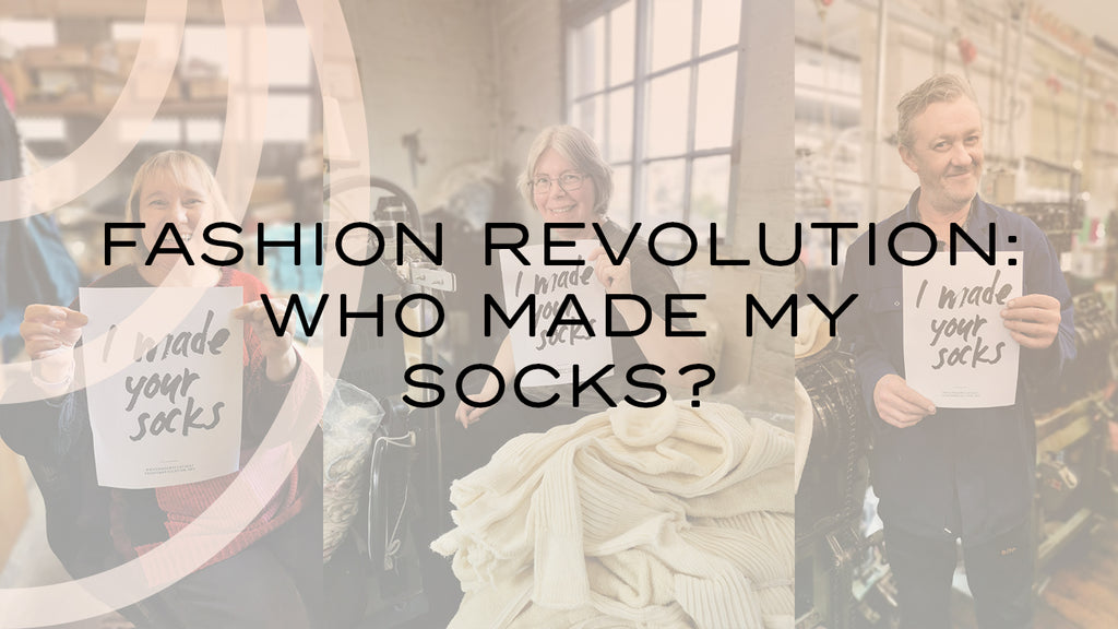 FASHION REVOLUTION: WHO MADE MY SOCKS?