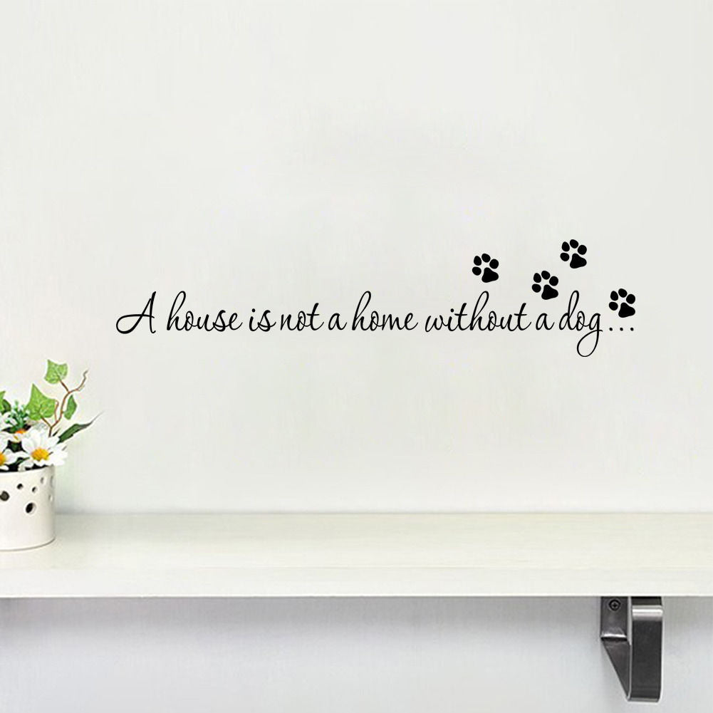 2017 New Fashion House IS NOT Home Without A Dog Wall Quote Vinyl A Decal Sticker Mural Decor