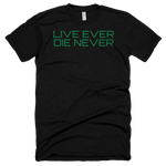 """LIVE EVER DIE NEVER"" Short Sleeve Soft T"