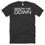 """BREAK ME DOWN"" Short Sleeve Soft T"