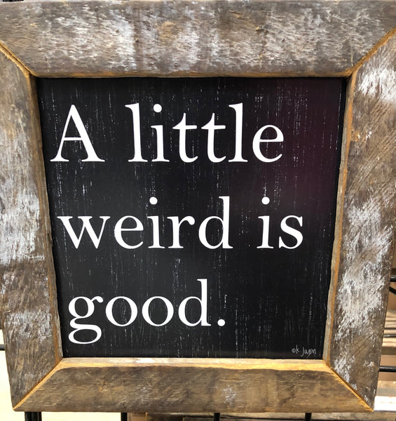 A little weird is good lath framed wall sign
