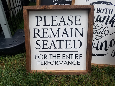 Please Remain Seated For The Entire Performance, 8x8, bathroom, wood sign