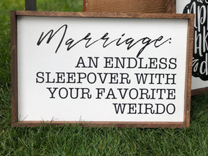 Marriage An Endless Sleepover With Your Favorite Weirdo, 10x16, wood sign