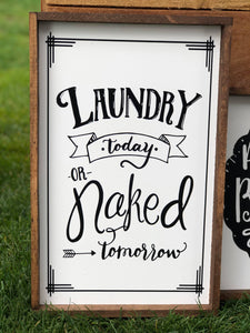 Laundry Today Or Naked Tomorrow, 10x16, laundry, wood sign