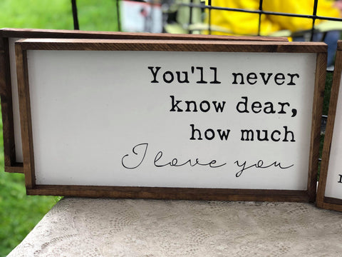 You'll Never Know Dear How Much I Love You, 8x16, wood sign