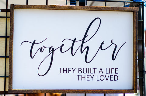 Together They Built A Life They Loved, 12x18, wood sign