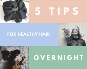 5 Tips For Healthy Hair Overnight
