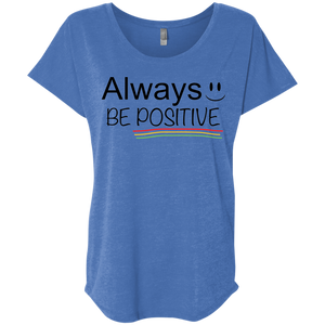 Always Positive Ladies' Triblend Dolman Sleeve