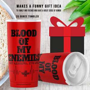 Blood Of My Enemies Funny Tumbler