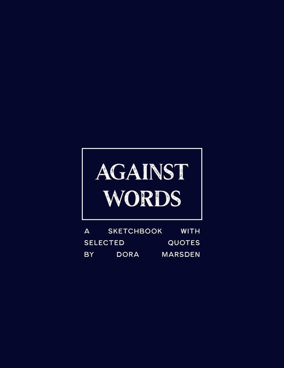 SA1190 | Against Words: A Sketchbook With Selected Quotes By Dora Marsden