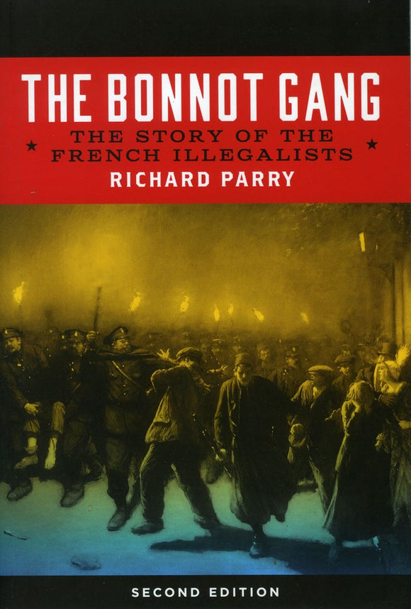 The Bonnot Gang | The Story of the French Illegalists | Richard Parry