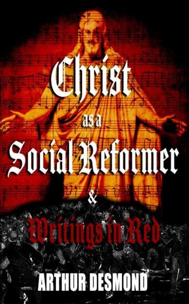 Christ as a Social Reformer & Writings in Red | Arthur Desmond, Ragnar Redbeard