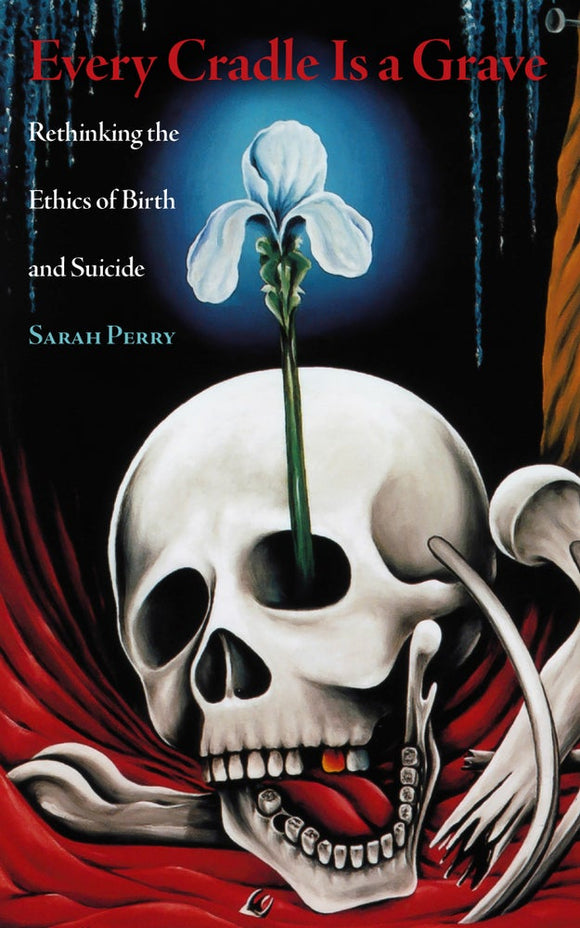 Every Cradle Is a Grave: Rethinking the Ethics of Birth and Suicide | Sarah Perry