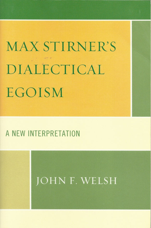 Max Stirner's Dialectical Egoism | John F. Welsh | SIGNED