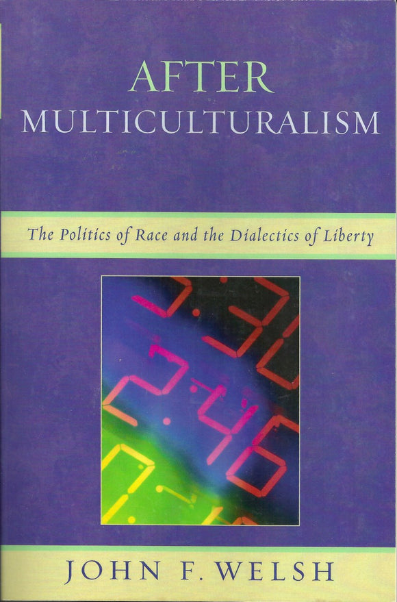 After Multiculturalism: The Politics of Race and the Dialectics of Liberty |  John F. Welsh | SIGNED