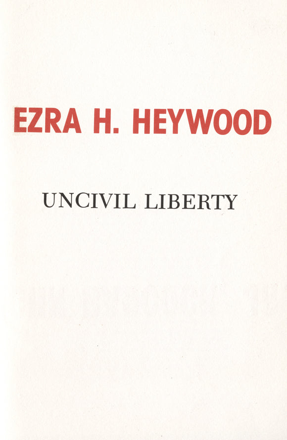 Uncivil Liberty | Ezra H. Heywood | Libertarian Broadsides No. 8