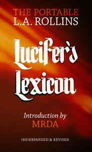 Lucifer's Lexicon: The Portable L.A. Rollins | (Re)Expanded & Revised