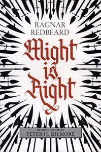 Might is Right: The Authoritative Edition | Ragnar Redbeard | Second Edition