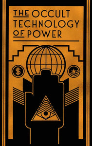 The Occult Technology of Power | The Transcriber