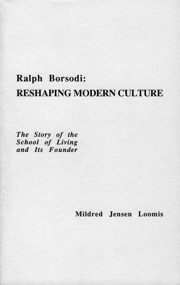 Ralph Borsodi: Reshaping Modern Culture | Mildred J. Loomis