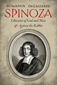Spinoza: Liberator of God and Man & Against the Rabbis | DeCasseres