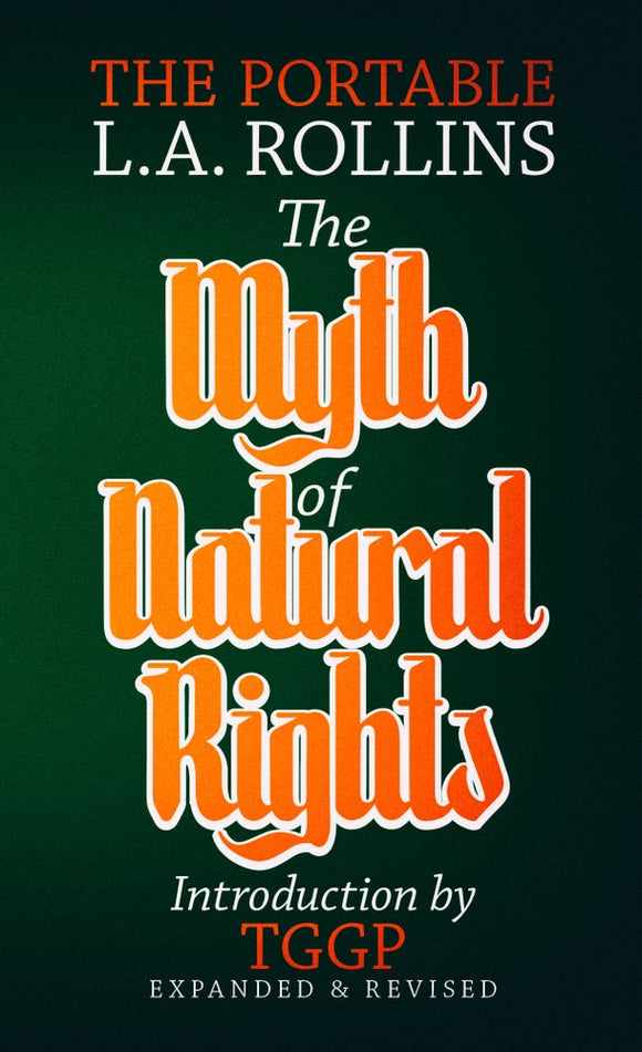 The Myth of Natural Rights: The Portable L.A. Rollins | L.A Rollins