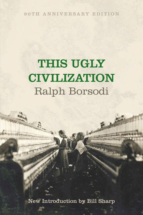 This Ugly Civilization | 90th Anno. Edition | Ralph Borsodi