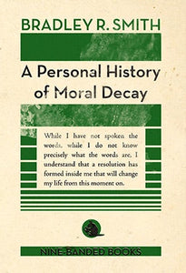 A Personal History of Moral Decay | Bradley R. Smith