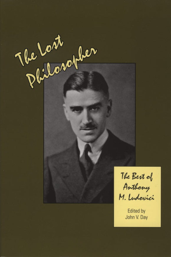 The Lost Philosopher: The Best of Anthony M. Ludovici