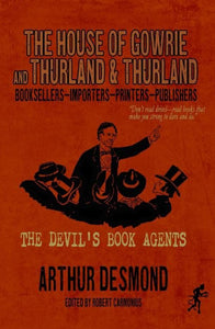 THE HOUSE OF GOWRIE and THURLAND & THURLAND: THE DEVIL'S BOOK AGENTS | Arthur Desmond
