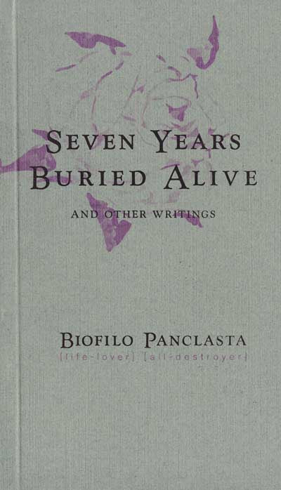 Seven Years Buried Alive & Other Writings | Biófilo Panclasta