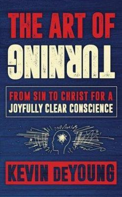 The Art of Turning: From Sin to Christ for a Joyfully Clear Conscience