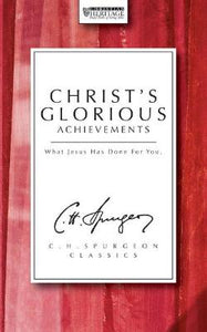 Christ's Glorious Achievements: What Jesus has done for you