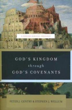 God's Kingdom through God's Covenants: A Concise Biblical Theology