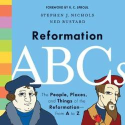 Reformation ABCs: The People, Places, and Things of the Reformation—from A to Z