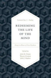 Redeeming the Life of the Mind: Essays in Honor of Vern Poythress