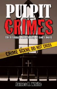 PULPIT CRIMES: The Criminal Mishandling of God's Word
