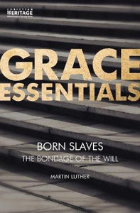 Grace Essentials: Born Slaves, The Bondage of the Will