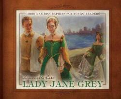 Lady Jane Grey – Christian Biographies for Young Readers