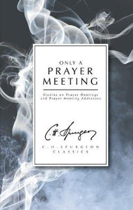 Only a Prayer Meeting: Studies on Prayer Meetings and Prayer Meeting Addresses