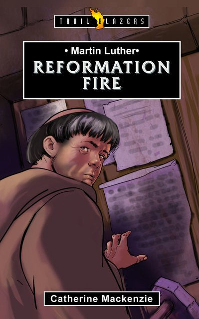 Martin Luther: Reformation Fire